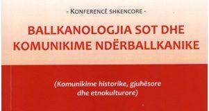BALLKANOLOGJIA SOT DHE KOMUNIKIMET NDËRBALLKANIKE – U mbajt konferenca shkencore në Shkup